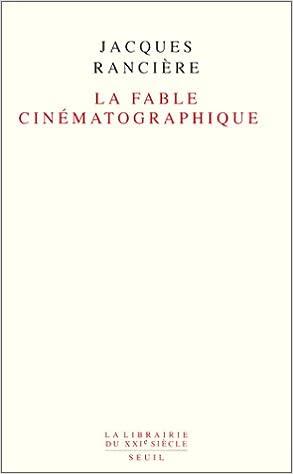 La Fable cinématographique - Jacques Rancière
