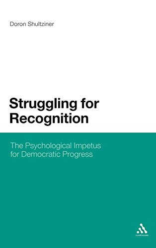 Struggling for Recognition: The Psychological Impetus for Democratic Progress Doron Shultziner
