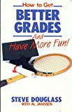 How to Get Better Grades and Have More Fun, Steve Douglass and Al Janssen, 0898400902