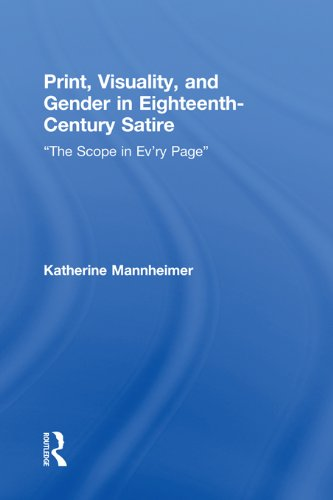 "Download Print, Visuality, and Gender in Eighteenth-Century Satire: ""The Scope in Ev'ry Page"" (Routledge Studies in Eighteenth-Century Literature) Pdf"