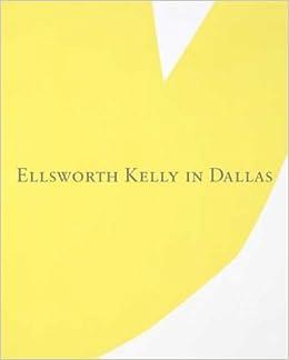 ellsworth kelly in dallas dallas museum of art publications