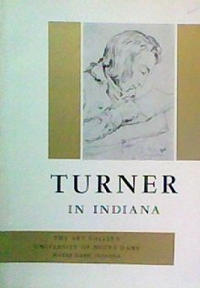 Turner Watercolor William (TURNER in Indiana. Pencil sketches, watercolor drawings and some oils and engraved works of JOSEPH Mallord William TURNER, R.A., P.P., 1775-1851. Feb. 1963. Text by Kurt Pantzer.)