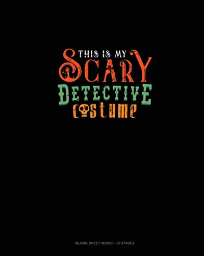 This Is My Scary Detective Costume: Blank Sheet Music - 12 Staves -