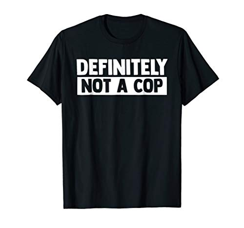 Definately Not A Cop Funny Halloween Costume T Shirt