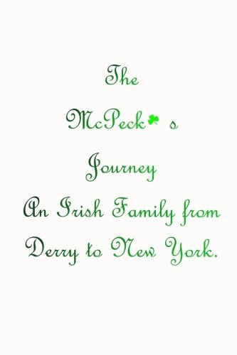 The McPeck's Journey: An Irish Family From Derry To New York