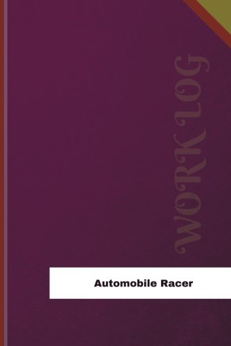 Racer Log (Automobile Racer Work Log: Work Journal, Work Diary, Log - 126 pages, 6 x 9 inches (Orange Logs/Work Log))