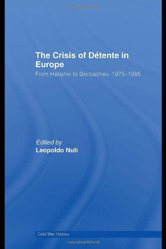The Crisis of Détente in Europe: From Helsinki to Gorbachev 1975-1985 (Cold War History)