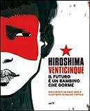 Hiroshima venticinque : il futuro è un bambino che dorme