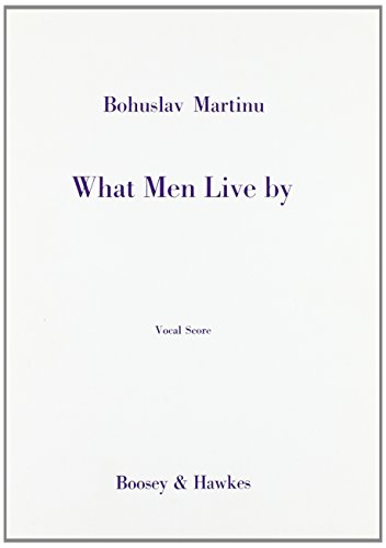 Boosey and Hawkes What Men Live By (Opera-Pastoral in One Act) BH Stage Works Series Composed by Bohuslav Martinu ()