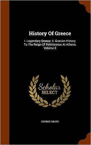 History Of Greece: I. Legendary Greece. Ii. Grecian History