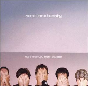 More Than You Think You Are by Matchbox Twenty (2002-12-02?