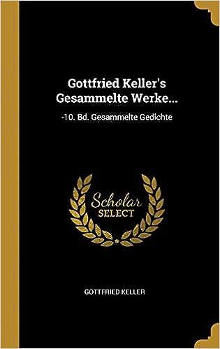Gottfried Kellers Gesammelte Werke 10 Bd Gesammelte