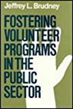 img - for Fostering Volunteer Programs in the Public Sector: Planning, Initiating, and Managing Voluntary Activities (Jossey Bass Public Administration Series) book / textbook / text book