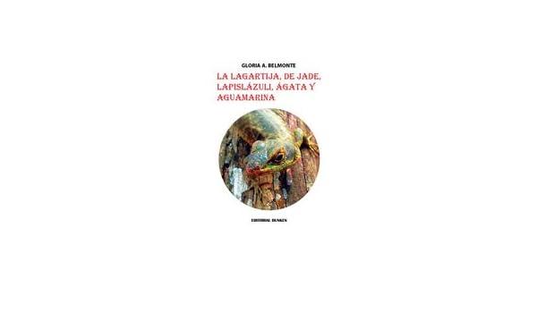 La lagartija, de jade, lapislázuli, ágata y aguamarina: Gloria A. Belmonte: 9789870275671: Amazon.com: Books