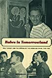 Babes in Tomorrowland : Walt Disney and the Making of the American Child, 1930-1960, Sammond, Nicholas, 0822334518