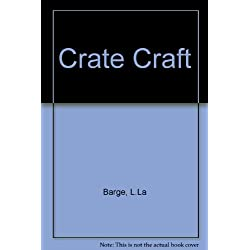 Crate Craft : Easy-to-Make Furniture and Accessories you Can Build Quickly and Inexpensively