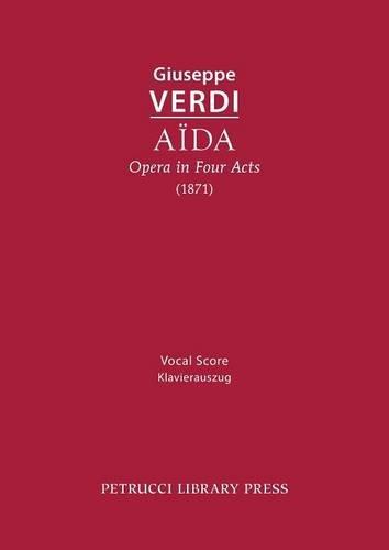 Aida, Opera in Four Acts: Vocal score Copertina flessibile – 24 ago 2015 Giuseppe Verdi Petrucci Library Press 1608741176 History / General