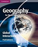 Cambridge Geography for the IB Diploma Global Interactions, Paul Guinness, 0521147328