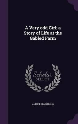 A Very Odd Girl; A Story of Life at the Gabled Farm(Hardback) - 2016 Edition ebook