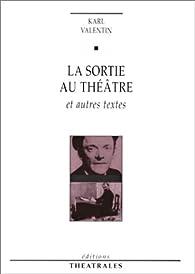 La sortie au théâtre et autres textes par Karl Valentin