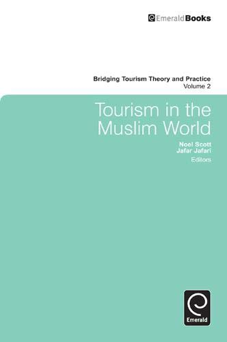 Tourism in the Muslim World (Bridging Tourism Theory and Practice)