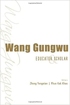 WANG GUNGWU: EDUCATOR AND SCHOLAR