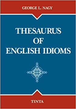 Thesaurus of English Idioms: George L  Nagy: 9789637094460