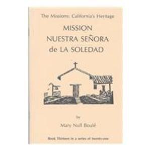 The Missions: California's Heritage : Mission Nuestra Señora de la Soledad by Boule, Mary Null (1988) Paperback