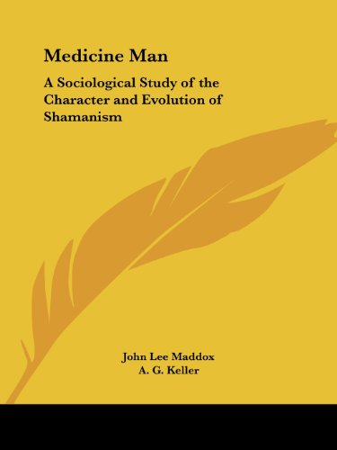 Medicine Man: A Sociological Study of the Character and Evolution of Shamanism