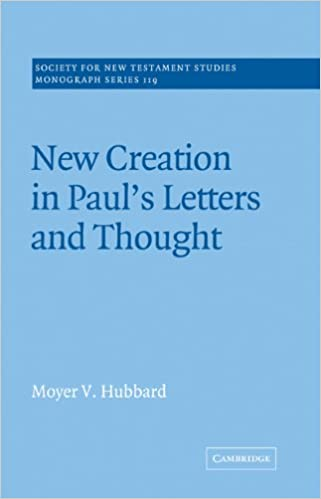 New Creation in Pauls Letters and Thought (Society for New Testament Studies Monograph Series)