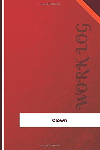Clown Work Log: Work Journal, Work Diary, Log - 126 pages, 6 x 9 inches (Orange Logs/Work Log)