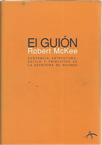 el guion story sustancia escritura estilo y principios de la escritura de guiones substance structure style and the principles of screenwriting spanish edition