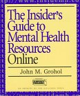 The Insider's Guide to Mental Health Resources Online, John M. Grohol, 1572302291