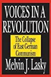 Voices in a Revolution : The Collapse of East German Communism, Lasky, Melvin J. and Lasky, Michael S., 1560000309
