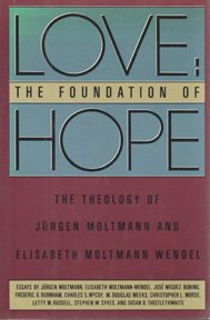 Love: The Foundation of Hope : The Theology of Jurgen Moltmann and Elizabeth Moltmann-Wendel