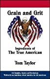 Grain and Grit : Ingredients of the True American, Taylor, Tom, 1598728776