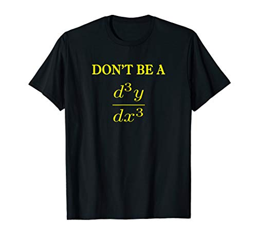 Don't be a Third Derivative Math Teacher Student T-Shirt