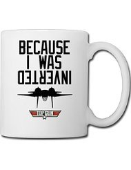 Because I Was Inverted Top Gun Custom Coffee/Tea Mug