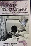 School for Young Children : Developmentally Appropriate Practices, Wolfgang, Charles H. and Wolfgang, Mary E., 0205131220