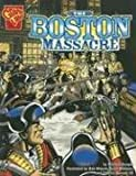 The Boston Massacre (Graphic History)