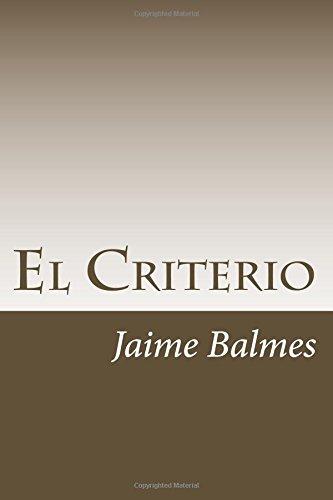 El Criterio (Spanish Edition) [Jaime Balmes] (Tapa Blanda)