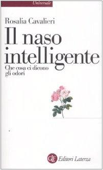 Il naso intelligente. Che cosa ci dicono gli odori Copertina flessibile – 19 mar 2009 Rosalia Cavalieri Laterza 8842089001 SCIENZE SOCIALI