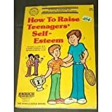 How to Raise Teenagers' Self-Esteem, Reynold Bean and Harris Clemes, 0843125284