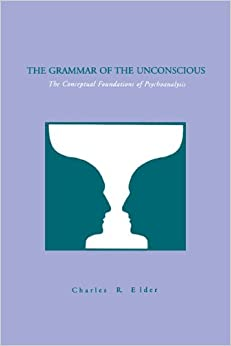 The Grammar of the Unconscious: Conceptual Foundations of Psychoanalysis