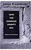 img - for Into the Goodhue County Jail: Poems To Free Prisoners book / textbook / text book