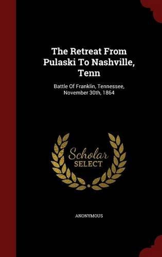 The Retreat From Pulaski To Nashville, Tenn: Battle Of Frank