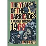The Year of the Barricades : A Journey Through 1968, Caute, David, 0060915242