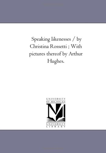 Speaking likenesses / by Christina Rossetti ; With pictures thereof by Arthur Hughes.