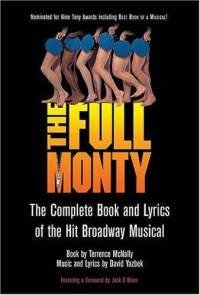 The Full Monty - The Complete Book and Lyrics of the Hit Broadway Musical