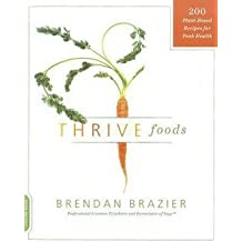 Brendan Brazier: Thrive Foods : 200 Plant-Based Recipes for Peak Health (Paperback); 2011 Edition